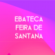Ebateca Feira de Santana