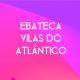 Ebateca Vilas do Atlântico